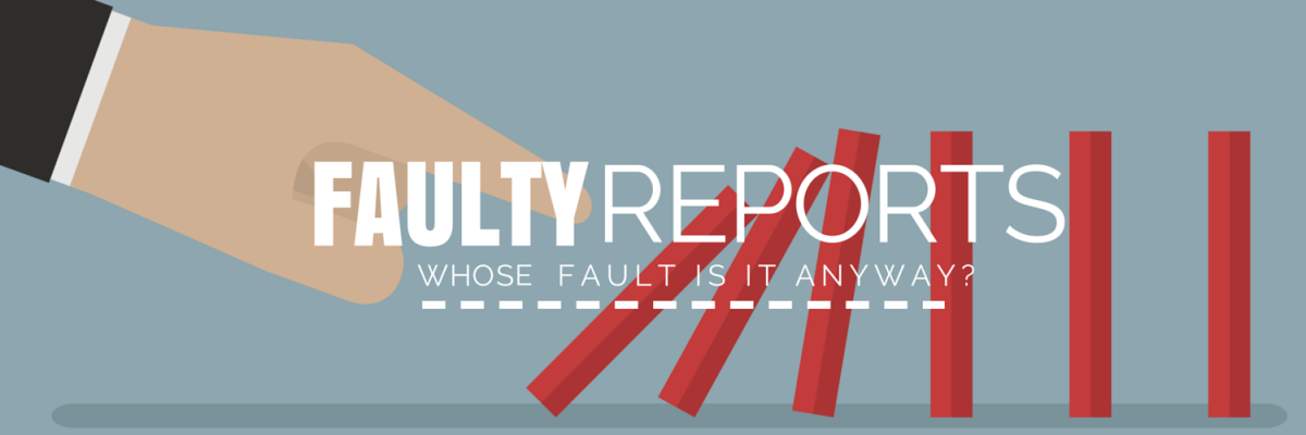 Faulty Reports – Whose Fault Is It Anyway?